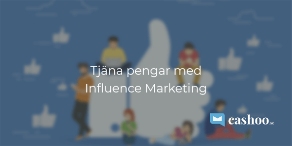 Tjäna pengar med Influence Marketing